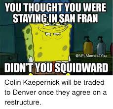 Kaepernick Squidward Meme - 25 best memes about colin kaepernick and squidward colin