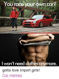 Girl Car Meme - you race your own car 2013 photos made i won t need clothes anymore