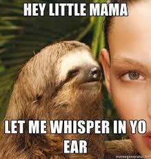 Sloth Meme Generator - rape sloth the drug in me s called psychopathy pinterest