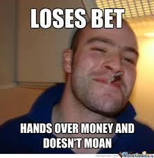 Bet Meme - losing bets by jmask123 meme center