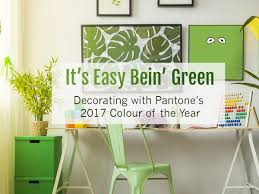 it u0027s easy bein u0027 green u2013 decorating with pantone u0027s 2017 colour of