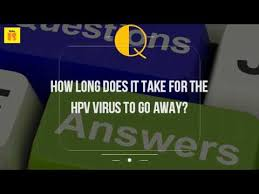 how does it take for the hpv virus to go away