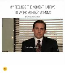 Monday Work Meme - my feelings the momentiarrive to work monday morning