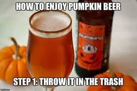 Pumpkin Spice Meme - the strange hypocrisy of pumpkin beer hate beer simple