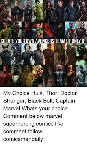 Make Your Own Meme Comic - create your own avengers team of only 6 my choice hulk thor doctor