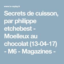 revoir cauchemar en cuisine philippe etchebest secrets de cuisson par philippe etchebest moelleux au chocolat