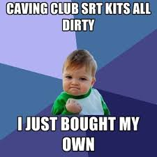 Create My Own Meme With My Own Picture - caving club srt kits all dirty i just bought my own create meme