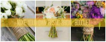 How To Make A Bridal Bouquet To Create A Rustic Bridal Bouquet