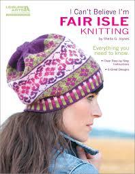 i can t believe i m fair isle knitting leisure arts 5553