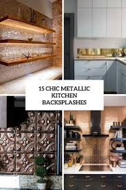 photos of kitchen backsplashes 15 chic metallic kitchen backsplash ideas shelterness