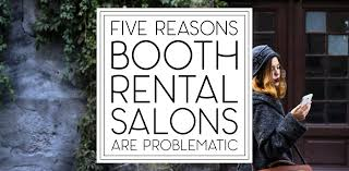 booth rental five reasons booth rental salons are problematic this