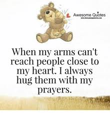 awesome quotes wwwawesomequotes4ucom when my arms can t reach