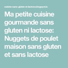 cuisine sans gluten et sans lactose ma cuisine gourmande sans gluten ni lactose nuggets de