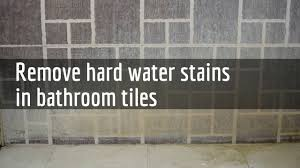 how to remove hard water stains in bathroom tiles youtube