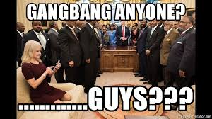 Gang Bang Memes - gangbang anyone guys kellyanne conway gangbang