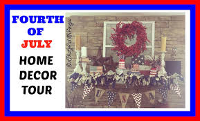 home decor tour 4th of july decorations july 2016 youtube