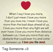 I Love You More Meme - when i say i love you more i don t just mean i love you more than