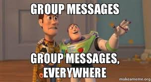 Group Memes - group messages group messages everywhere make a meme