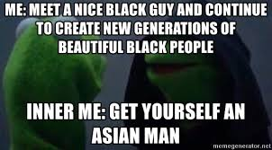 Black Chinese Man Meme - me meet a nice black guy and continue to create new generations of