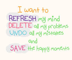 i want to refresh my mind delete all my problems undo all my