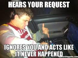 Meme Dj - hears your request ignores you and acts like it never happened meme
