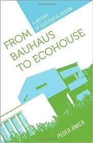 Eco House Design From Bauhaus To Eco House A History Of Ecological Design Peder