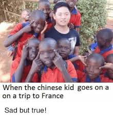 Chinese Kid Meme - when the chinese kid goes on a on a trip to france sad but true