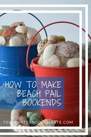 how to make beach pail bookends celebrate u0026 decorate