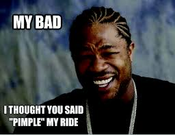 Pimple Meme - pimple my ride bad ad ideas from they hate pimples