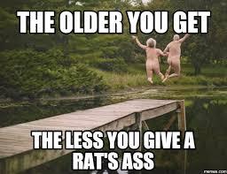 Rats Ass Meme - the older you get the less you give a rat s ass sarcastic humor