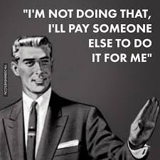 For Me Meme - i m not doing that i ll pay someone else to do it for me image