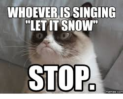 Snow Memes - whoever is singing let it snow stop memes com let it snow meme