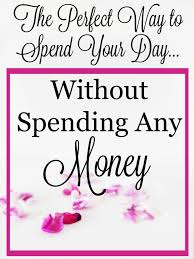 the best way to spend your day without spending money