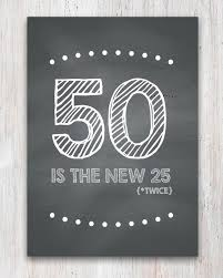 50th birthday cards 50th birthday card 50 is the new 25 bespoke prints