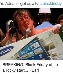 Memes Black Friday - yo adrian l got us a tv blackfriday breaking black friday off to a