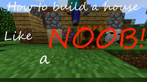 minecraft how to build a house like a noob youtube