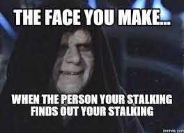 Stalking Meme - 18 stalking meme that will not creep you out sayingimages com
