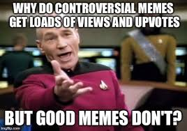 Controversial Memes - picard wtf memes imgflip