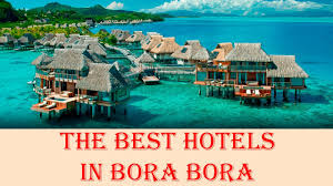 the best hotels in bora bora french polynesia youtube