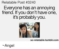 Annoyed Meme Tumblr - relatable post 3240 everyone has an annoying friend if you don t
