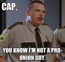 Union Memes - cap you know i m not a pro union guy right to work farva quickmeme