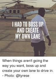Create My Own Meme With My Own Picture - i had to boss up and create my own lane successuiaries when things