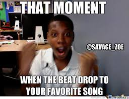 Internet Meme Song - that moment when the beat drop to your favorite song by