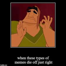 Types Of Memes - when these types of memes die off just right meme