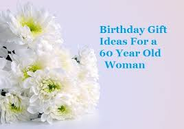 gifts for 60 year birthday gift ideas for a 60 year woman goody guidesgoody guides