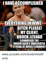 Brock Lesnar Meme - i have accomplished everthing in wwe bitch please my client brock