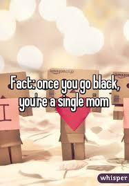 Once You Go Black You Re A Single Mom Meme - once you go black you re a single mom