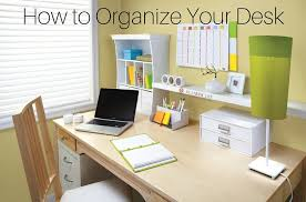 How To Organize Desk Organize The Prime Real Estate In Your Office In 3 Easy Steps