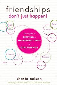 friendships don u0027t just happen the guide to creating a meaningful