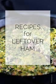 best 25 recipes for leftover ham ideas on ham dinner